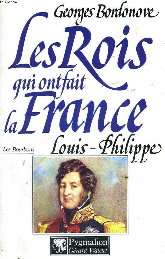 LES ROIS QUI ONT FAIT LA FRANCE: LOUIS-PHILIPPE, ROI DES FRANCAIS