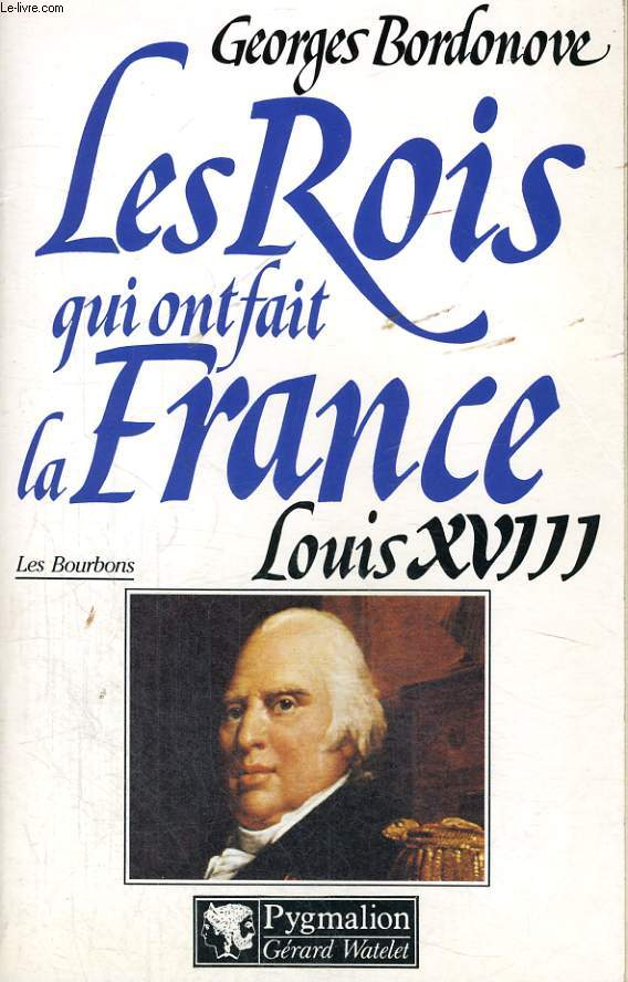 LES ROIS QUI ONT FAIT LA FRANCE: LOUIS XVIII, LE DESIRE