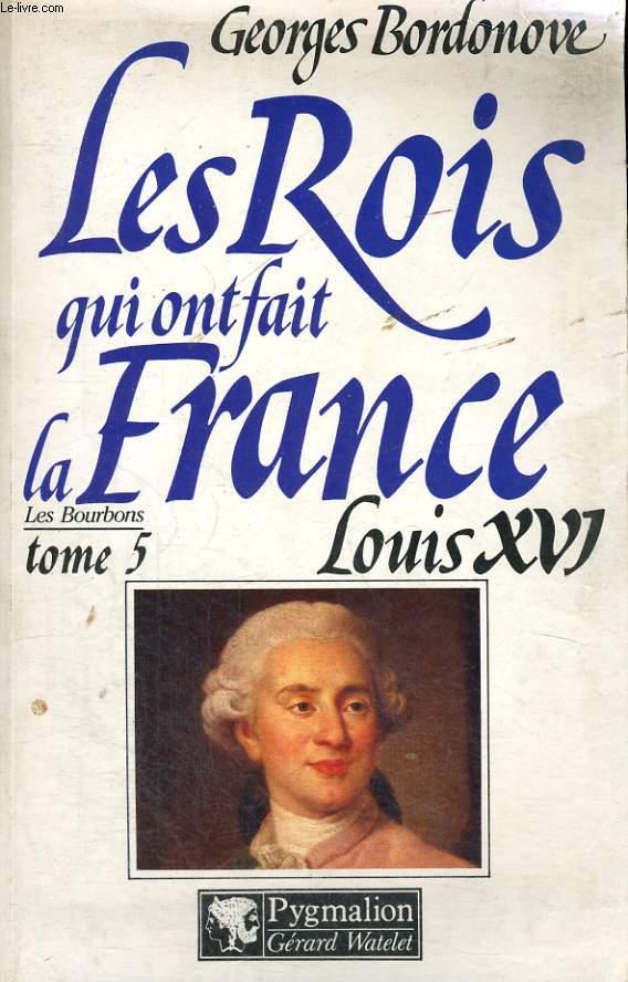 LES ROIS QUI ONT FAIT LA FRANCE:  LOUIS XVI, LE ROI-MARTYR