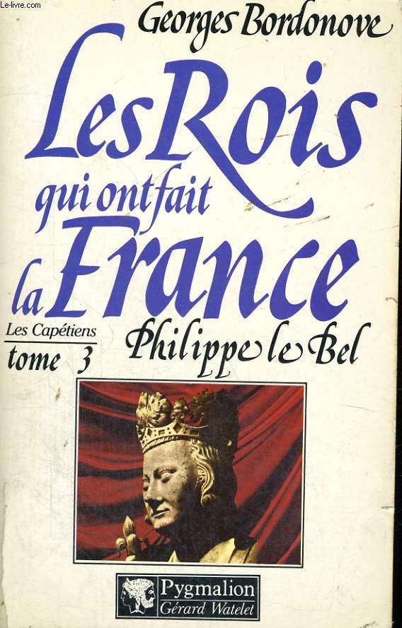 LES ROIS QUI ONT FAIT LA FRANCE: PHILIPPE LE BEL