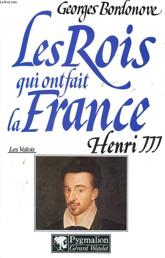 LES ROIS QUI ONT FAIT LA FRANCE: HENRI III, ROI DE FRANCE ET DE POLOGNE