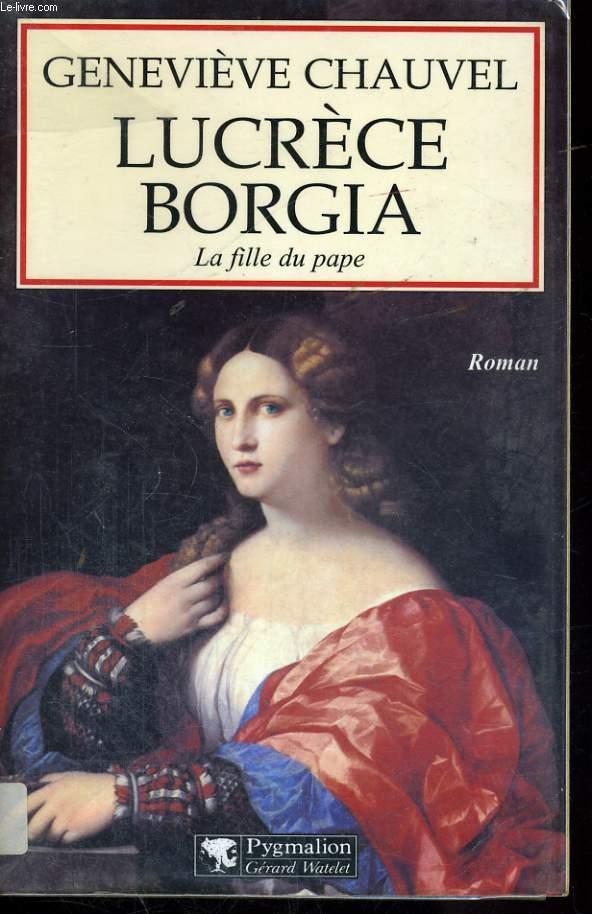 LUCRECE BORGIA, LA FILLE DU PAPE