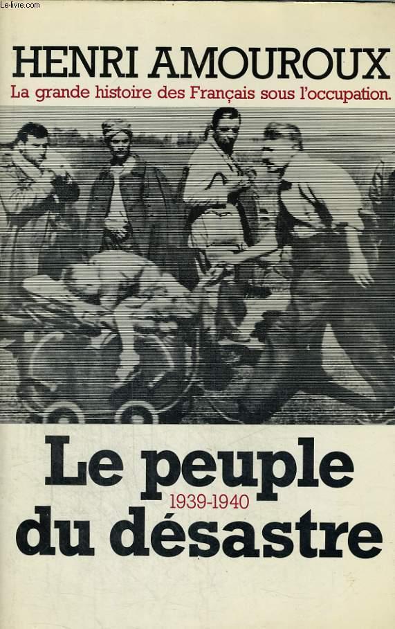 LA GRANDE HISTOIRE DES FRANCAIS SOUS L'OCCUPATION 1939-1945 TOME 1: 1939-1940, LE PEUPLE DU DESASTRE