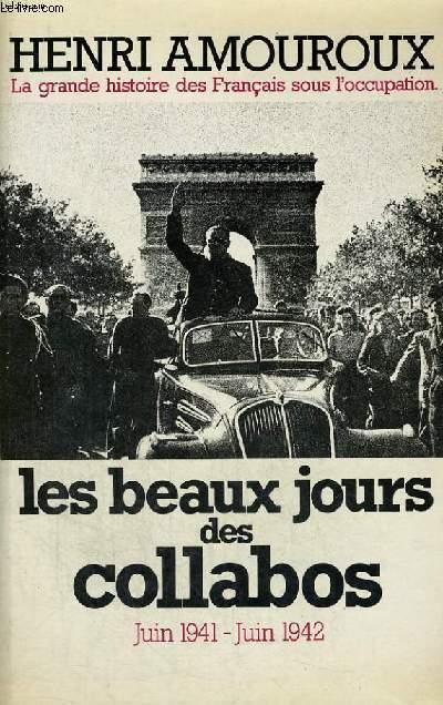LA GRANDE HISTOIRE DES FRANCAIS SOUS L'OCCUPATION 1939-1945 TOME 3: JUIN 1941-JUIN1942? LES BEAUX JOURS DES COLLABOS