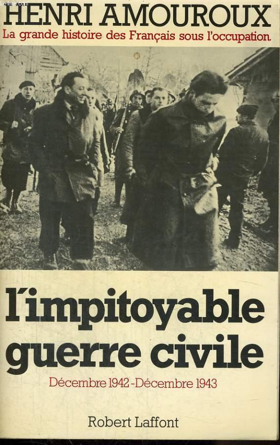 LA GRANDE HISTOIRE DES FRANCAIS SOUS L'OCCUPATION 1939-1945 TOME 6: DECEMBRE 1942 - DECEMBRE 1943, L'IMPITOYABLE GUERRE CIVILE