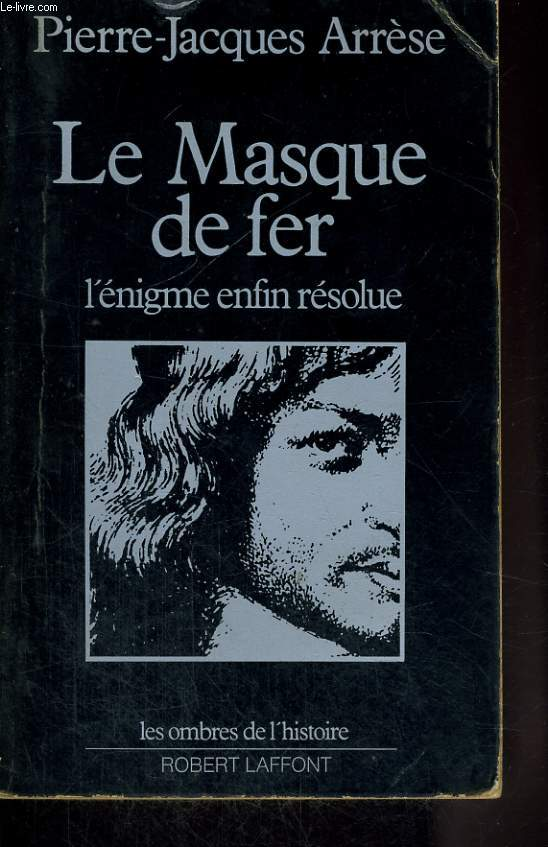 LE MASQUE DE FER, L'ENIGME ENFIN RESOLUE