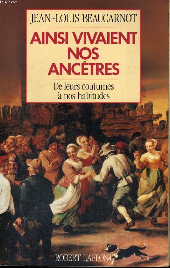 AINSI VIVAIENT NOS ANCETRES, DE LEURS COUTUMES A LEURS HABITUDES