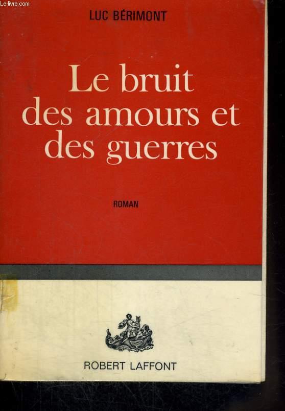 LE BRUIT DES AMOURS ET DES GUERRES