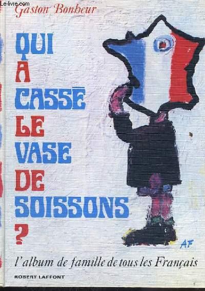 QUI A CASSE LE VASE DE SOISSONS ? L'ALBUM DE FAMILLE DE TOUS LES FRANCAIS