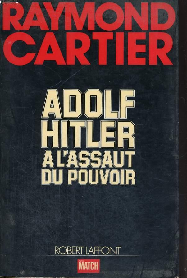 ADOLF HITLER A L'ASSAUT DU POUVOIR