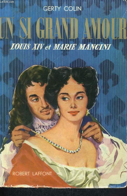 UN SI GRAND AMOUR, LOUIS XIV ET MARIE MANCINI