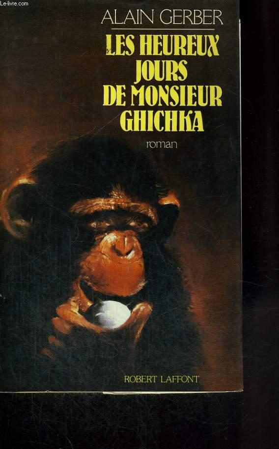 LES HEUREUX JOURS DE MONSIEUR GHICHKA.