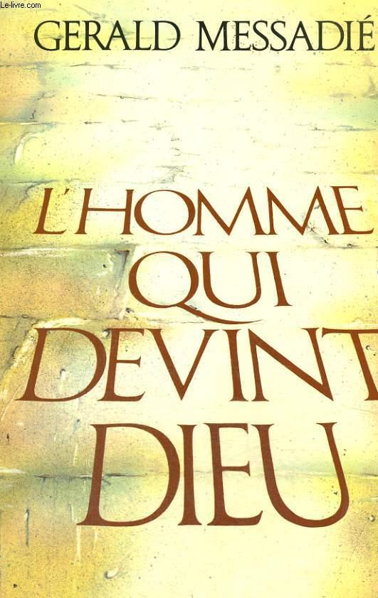 L'HOMME QUI DEVINT DIEU. EN 2 TOMES.