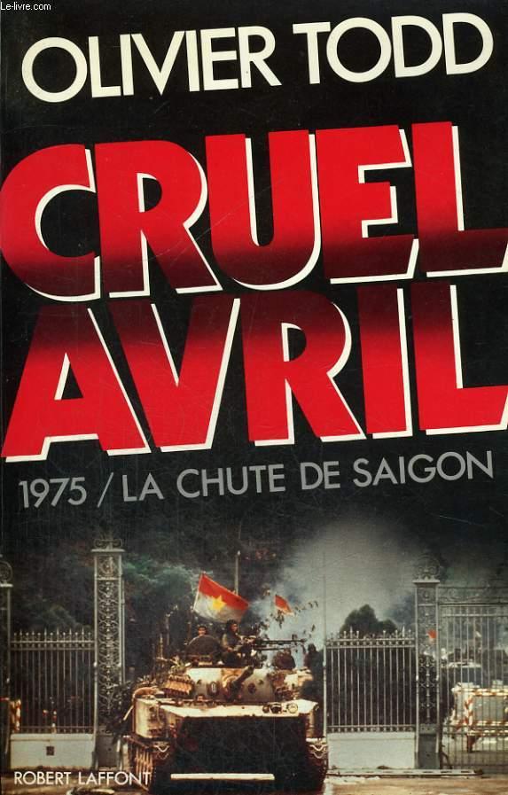 CRUEL AVRIL. 1975 / LA CHUTE DE SAIGON.