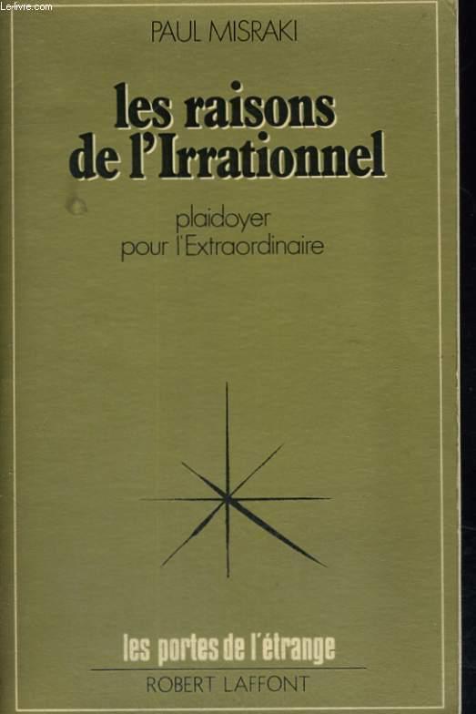 LES RAISONS DE L'IRRATIONNEL. PLAIDOYER POUR L'EXTRAORDINAIRE.