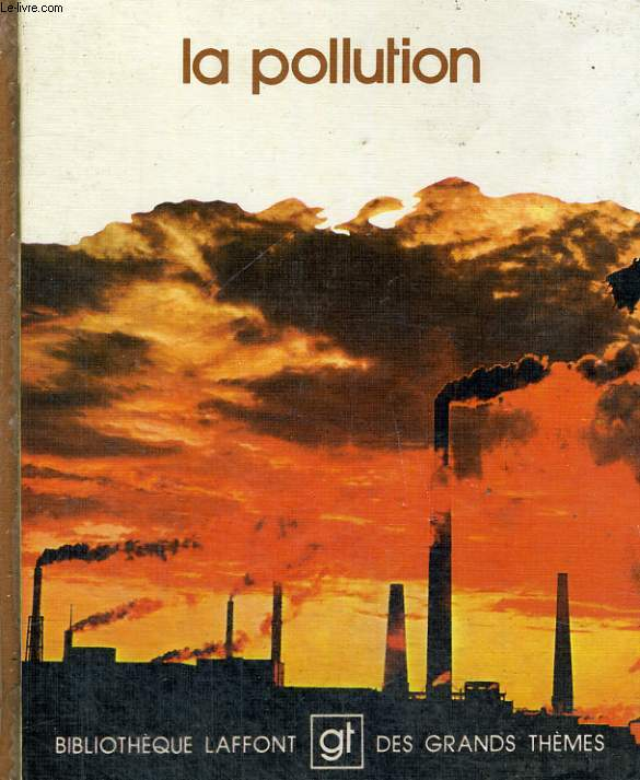 LA POLLUTION. BIBLIOTHEQUE LAFFONT DES GRANDS THEMES N° 1