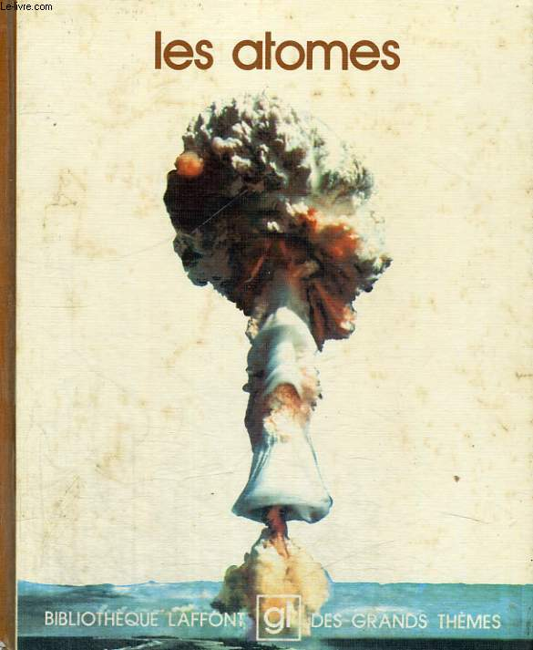 LES ATOMES. BIBLIOTHEQUE LAFFONT DES GRANDS THEMES N° 7