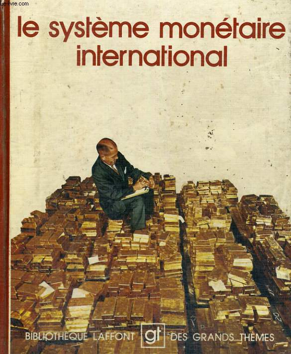 LE SYSTEME MONETAIRE INTERNATIONAL. BIBLIOTHEQUE LAFFONT DES GRANDS THEMES N° 10