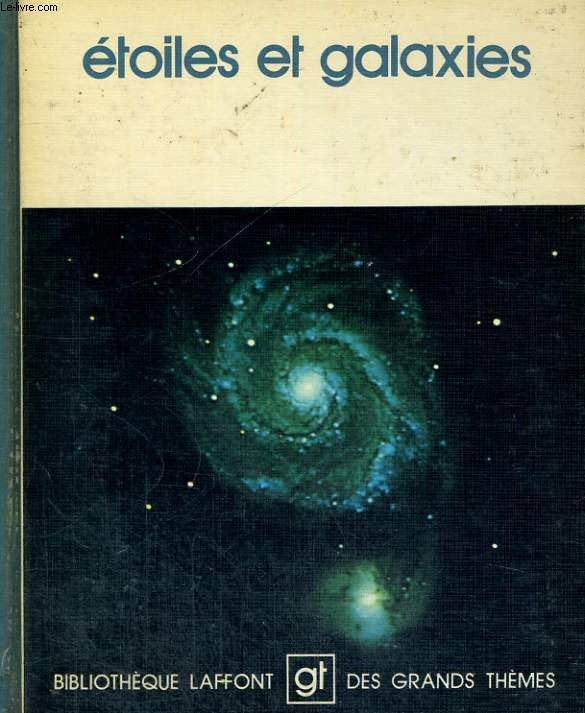 ETOILES ET GALAXIES. BIBLIOTHEQUE LAFFONT DES GRANDS THEMES N° 18