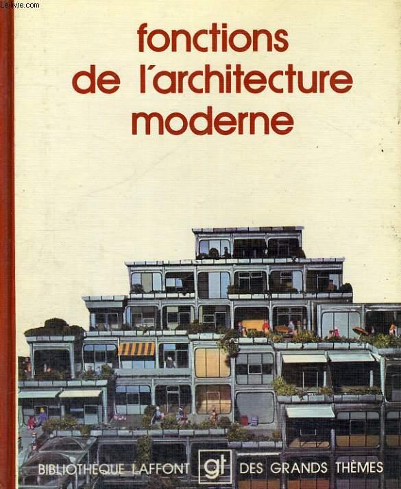 FONCTIONS DE L'ARCHITECTURE MODERNE. BIBLIOTHEQUE LAFFONT DES GRANDS THEMES N° 40