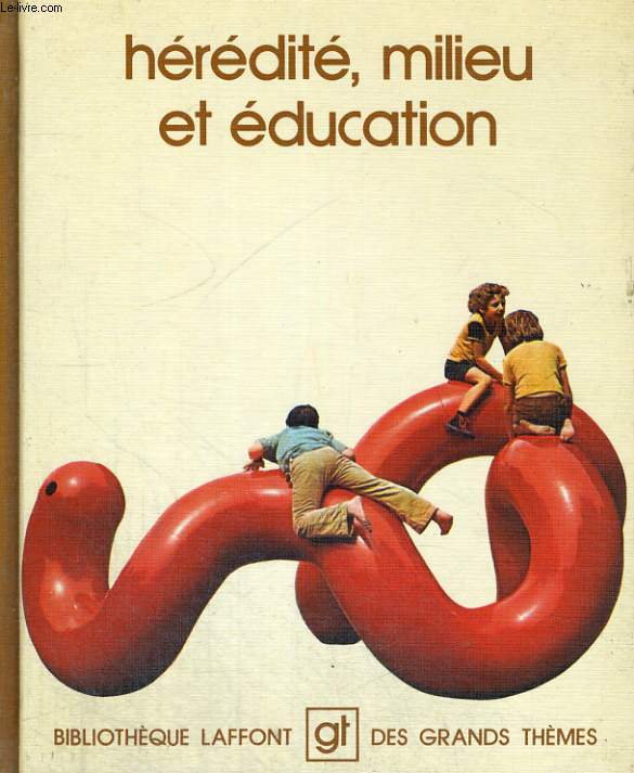 HEREDITE, MILIEU ET EDUCATION. BIBLIOTHEQUE LAFFONT DES GRANDS THEMES N° 49