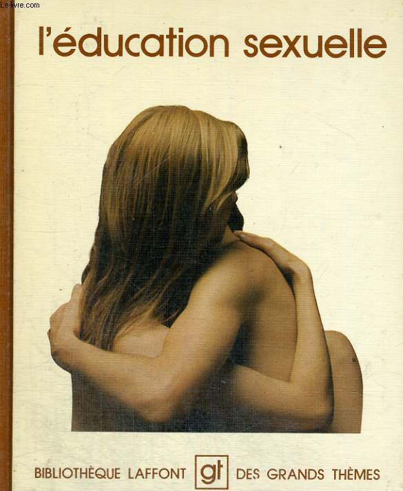 L'EDUCATION SEXUELLE. BIBLIOTHEQUE LAFFONT DES GRANDS THEMES N° 67