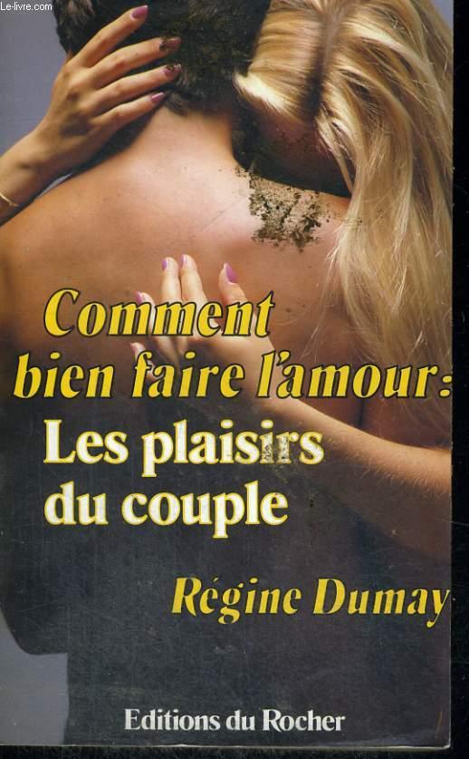 Comment Bien Faire L Amour Les Plaisirs Du Couple De Dumay Regine Achat Livres Ref R160054664 Le Livre Fr