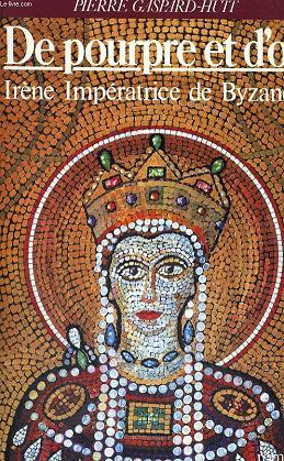 De pourpre et d'or - Irène Impératrice de Byzance