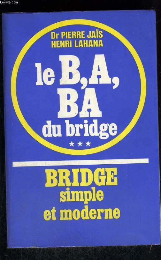 Le B, A, BA, du Bridge * * * Bridge simple et moderne