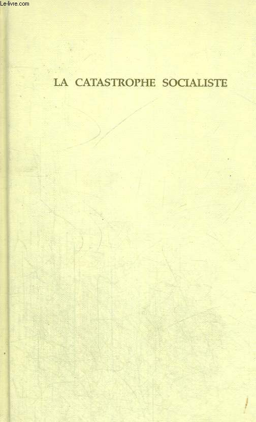 La Catastrophe Socialiste suivi de Les Scénarios des prochaines échéances électorales de Pascal Abraham