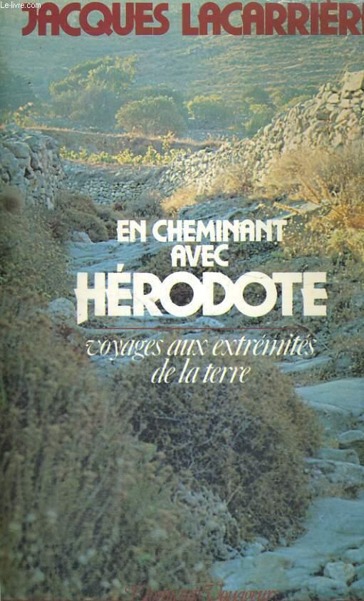 En cheminant avec Hérodote - voyages aux extrémités de la terre