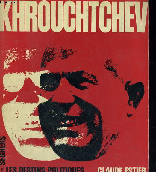 KHROUCHTCHEV - Collection les Destins Politiques n°1