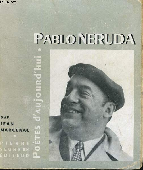 Pablo Neruda - Collection Poètes d'aujourd'hui n°40