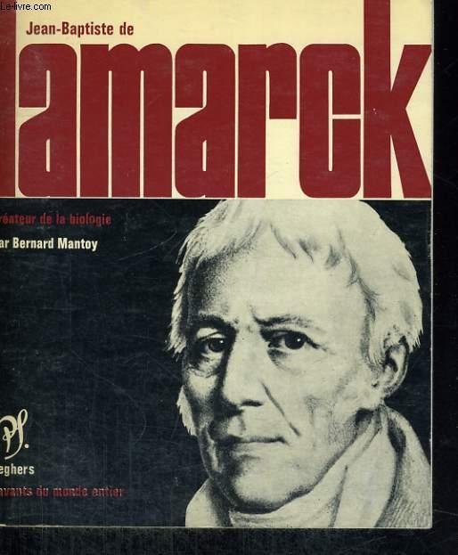 Jean Baptiste de Lamarck créateur de la biologie - Collection savants du monde entier n° 36