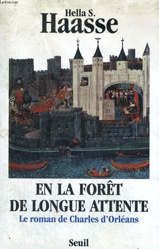 En la forêt de longue attente - le roman de Charles d'Orléans 1394-1465