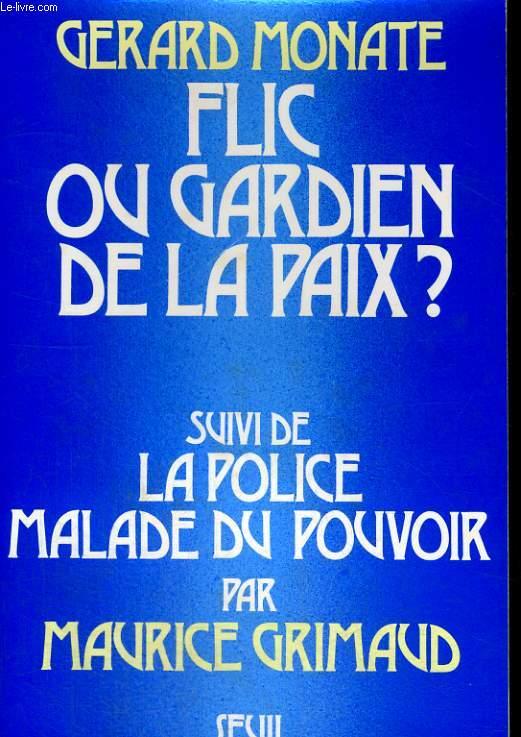 Flic ou gardien de la paix? suivi de La Police, malade du pouvoir par Maurice Grimaud
