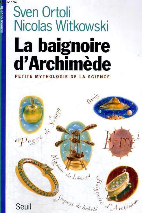 La baignoire d'Archimède - petite mythologie de la science