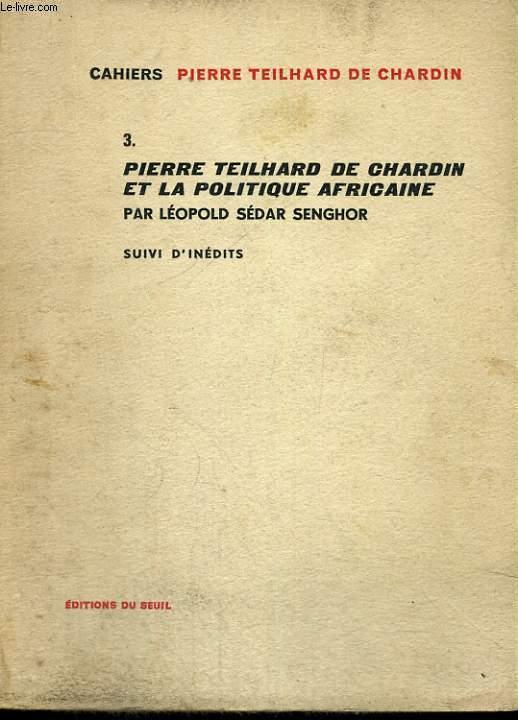 Cahiers 3. Pierre Teilhard de Chardin et la politique africaine par Léopold Sédar Senghor, suivi d'inédits