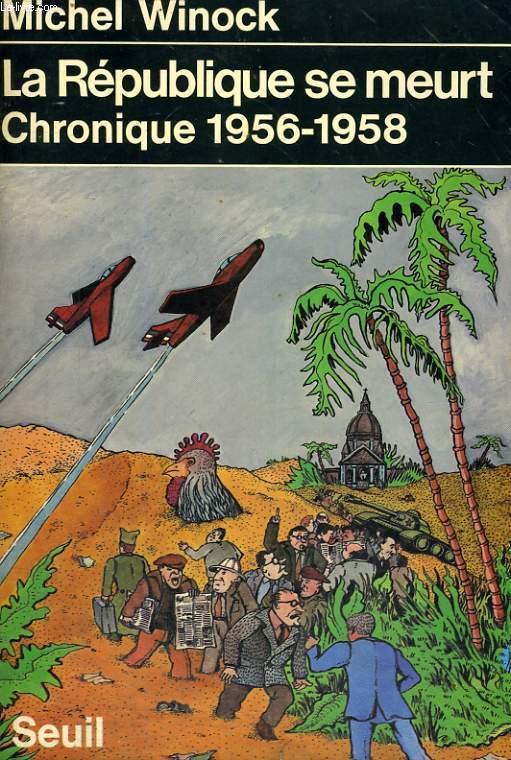 La République se meurt - Chronique 1956-1958