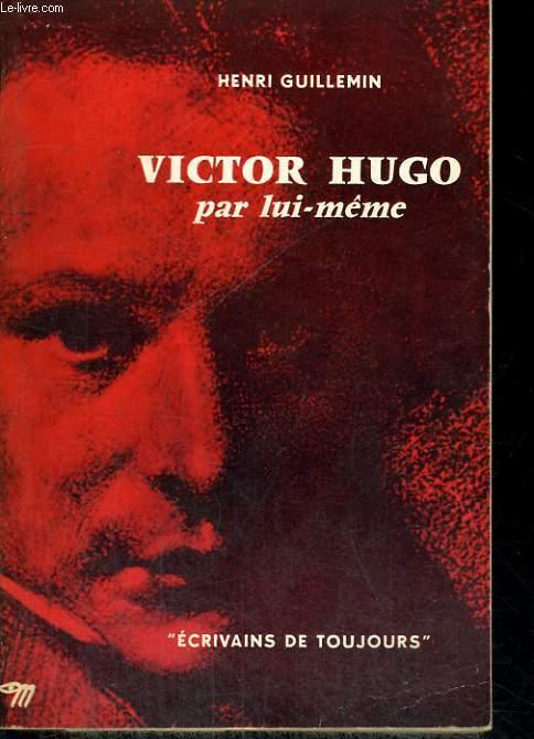 Victor Hugo par lui-même - Collection Ecrivains de toujours n°1