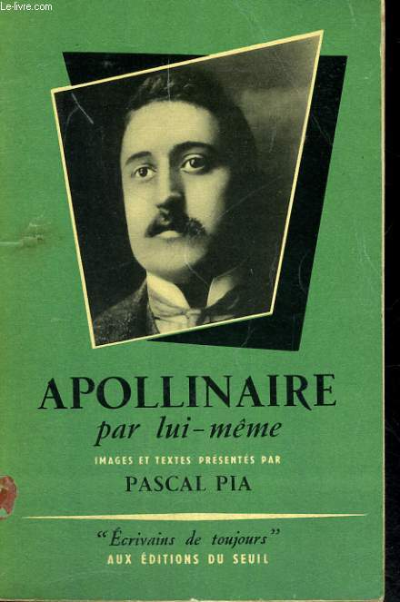 Apollinaire par lui-même - Collection Ecrivains de toujours n°20