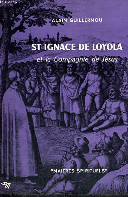 ST IGNACE DE LOYOLA ET LA COMPAGNIE DE JESUS - Collection Maîtres spirituels n°23