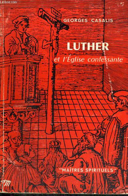 LUTHER ET L'EGLISE CONFESSANTE - Collection Maîtres spirituels n°28