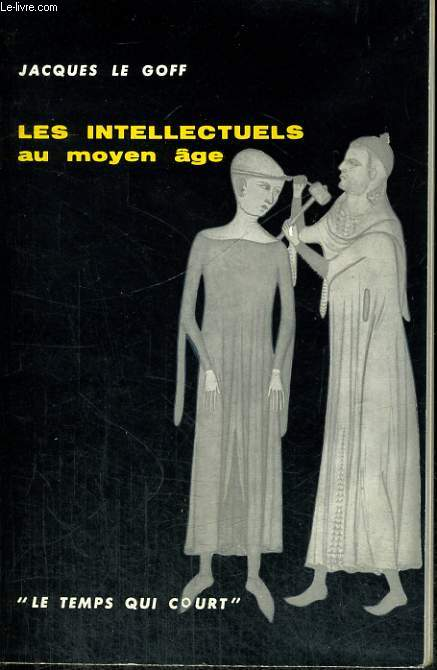 LES INTELLECTUELS AU MOYEN AGE - Collection Le temps qui court n°3