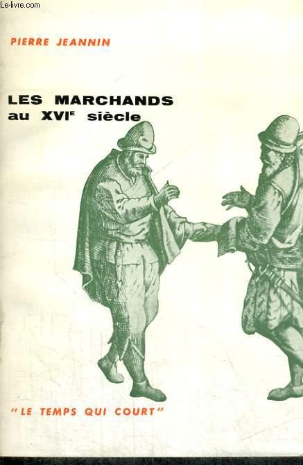 LES MARCHANDS AU XVIe SIECLE - Collection Le temps qui court n°4