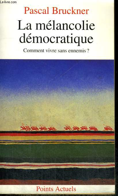 LA MELANCOLIE DEMOCRATIQUE - Comment vivre sans ennemis? - Collection Points A122