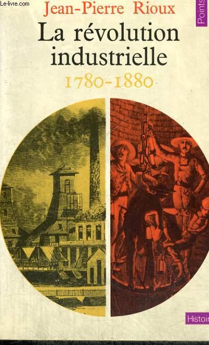LA REVOLUTION INDUSTRIELLE 1780-1880 - Collection Points Histoire H6