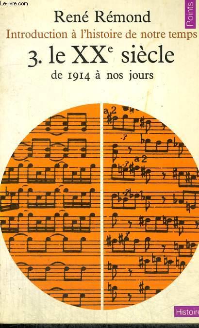 INTRODUCTION A L'HISTOIRE DE NOTRE TEMPS 3. LE XXe SIECLE DE 1914 A NOS JOURS - Collection Points Histoire H14