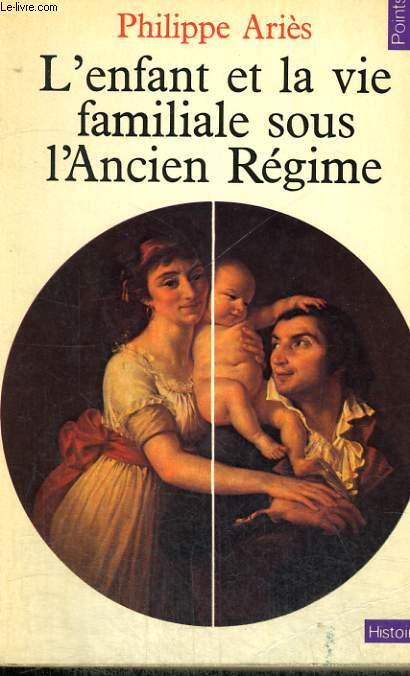 L'ENFANT ET LA VIE FAMILIALE SOUS L'ANCIEN REGIME - Collection Points Histoire H20