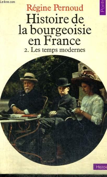 HISTOIRE DE LA BOURGEOISIE EN FRANCE 2. LES TEMPS MODERNES - Collection Points Histoire H50